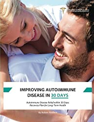 Improving Autoimmune Disease In 30 Days: Using the Science of Immune System Rehabilitation to Achieve a Healthy Immune System by Robert Redfern (2015-04-07)