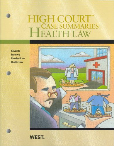high-court-case-summaries-health-law-keyed-to-furrows-casebook-on-health-law-6th-edition