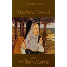 Arthurian Poets: Matthew Arnold and William Morris (0)