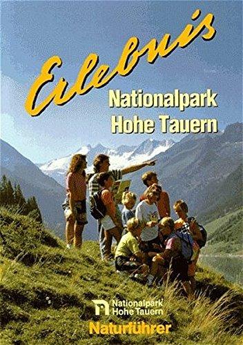 Erlebnis Nationalpark Hohe Tauern. Naturführer und Programmvorschläge für Ökowochen, Schullandwochen, Jugendlager und Gruppentouren im Nationalpark ... Erlebnis Nationalpark Hohe Tauern, Salzburg