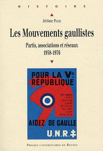 Les Mouvements gaullistes : Partis, associations et réseaux (1958-1976) par Jérôme Pozzi