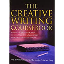 The Creative Writing Coursebook: Forty Writers Share Advice and Exercises for Poetry and Prose