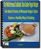 The Mediterranean Cookbook: Slow Cooker Vegan Recipes: The Natural Flavors of Moroccan Veggie Tajine (Moroccan Cuisine Book 2) (English Edition)