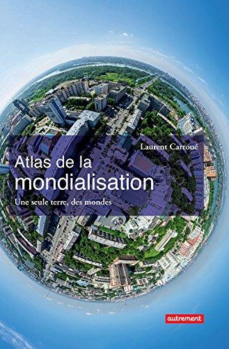 Atlas de la mondialisation. Une seule terre, des mondes (ATLAS MONDE) par Laurent Carroué