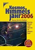 Kosmos Himmelsjahr 2006: Sonne, Mond und Sterne im Jahreslauf - Hans-Ulrich Keller