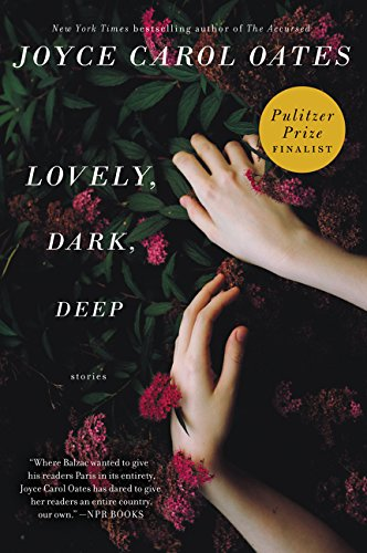 Lovely, Dark, Deep: Stories por Joyce Carol Oates