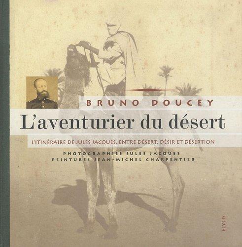 L'aventurier du dsert : l'itinraire de Jules Jacques, entre dsert, dsir et dsertion