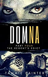 Domna, Part Four: The Regent's Edict (Domna (A Serialized Novel of Osteria) Book 4) (English Edition)