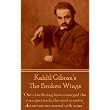 """The Broken Wings: """"Out of suffering have emerged the strongest souls; the most massive characters are seared with scars."""""""