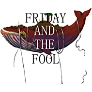 Friday And The Fool