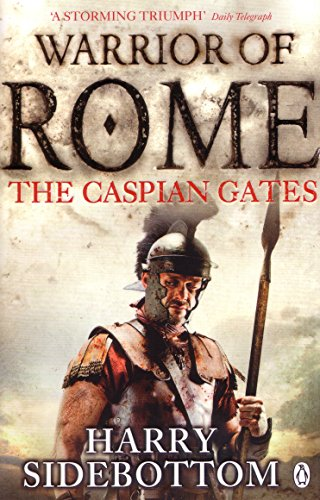 Warrior of Rome IV: The Caspian Gates por Harry Sidebottom
