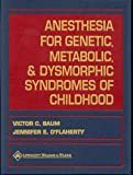 Anesthesia for Genetic, Metabolic, and Dysmorphic Syndromes of Childhood