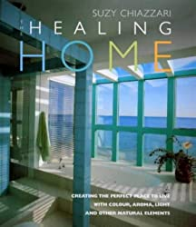 Healing Home: Creating the Perfect Place to Live with Colour, Aroma, Light and Other Natural Elements