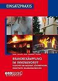 Brandbekämpfung im Innenangriff: Flashover und Backdraft, Löschmethoden, Einsatztaktik, Realbrandausbildung (Einsatzpraxis)