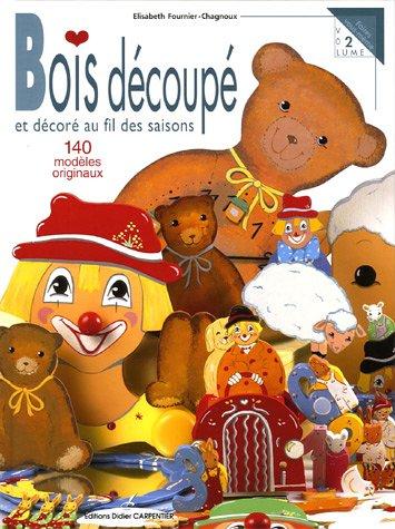 Bois découpé et décoré au fil des saisons : 140 modèles originaux par Elisabeth Fournier-Chagnoux