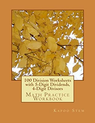 100 Division Worksheets with 5-Digit Dividends, 4-Digit Divisors: Math Practice Workbook: Volume 14 (100 Days Math Division Series) from CreateSpace Independent Publishing Platform
