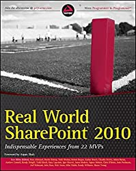 Real World SharePoint 2010: Indispensable Experiences from 22 MVPs (Wrox Programmer to Programmer)