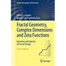 Fractal Geometry, Complex Dimensions and Zeta Functions: Geometry and Spectra of Fractal Strings (Springer Monographs in Mathematics)