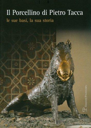 Il porcellino di Pietro Tacca. Le sue basi, la sua storia. Ediz. illustrata