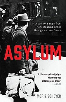 Asylum: A survivor's flight from Nazi-occupied Vienna through wartime France by [Scheyer, Moriz]