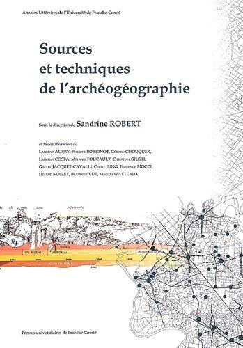 Sources et Techniques de l'Archeogeographie par Sandrine Robert