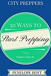 City Preppers: 50 Ways to Start Prepping Today (Prepper Guides Book 6) (English Edition)