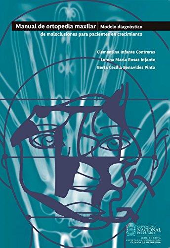 Manual de ortopedia maxilar: Modelo diagnóstico de maloclusiones para pacientes en crecimiento por Clementina Infante Contreras