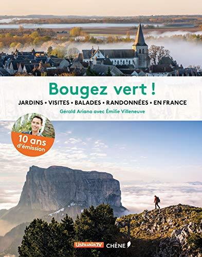 Bougez vert ! : jardins, visites, balades, randonnées, en France