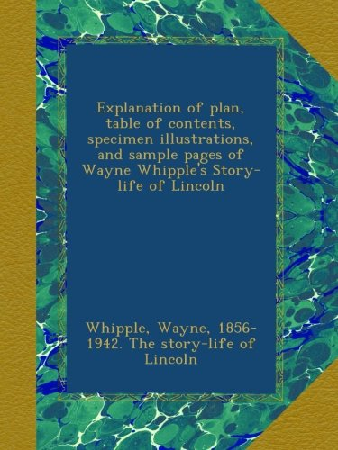Explanation of plan, table of contents, specimen illustrations, and sample pages of Wayne Whipple's Story-life of Lincoln