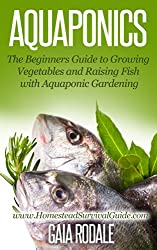 Aquaponics: The Beginners Guide to Growing Vegetables and Raising Fish with Aquaponic Gardening (Sustainable Living & Homestead Survival Series) (English Edition)