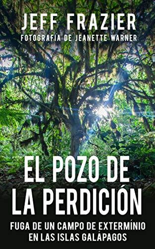 El Pozo de la Perdición: Fuga de un Campo Extermínio en las Islas Galápagos: Bilingue, Español/Ingles por Jeff Frazier