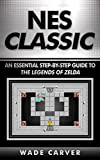NES Classic: An Essential Step-By-Step Guide to the Legends of Zelda