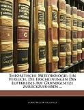 Theoretische Meteorologie: Ein Versuch, Die Erscheinungen Des Luftkreises Auf Grundgesetze Zurckzufhren ...