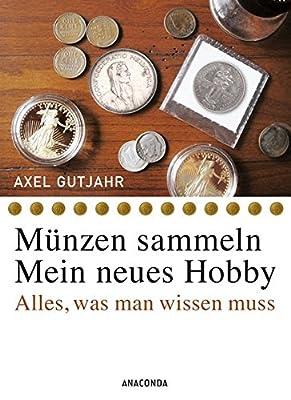 Münzen sammeln - Mein neues Hobby. Alles, was man wissen muss