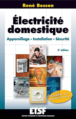 Électricité domestique - 3ème édition - Appareillage. Installation. Sécurité