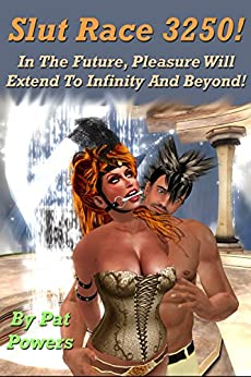 Slut Race 3250!: In The Future, Pleasure Will Extend To Infinity And Beyond! (English Edition) di [Powers, Pat]