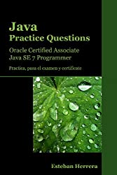 Java Practice Questions: Oracle Certified Associate, Java SE 7 Programmer (OCAJP) (Spanish Edition)