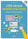 Créer son blog en moins d'une heure: L'alimenter, l'améliorer, le promouvoir !
