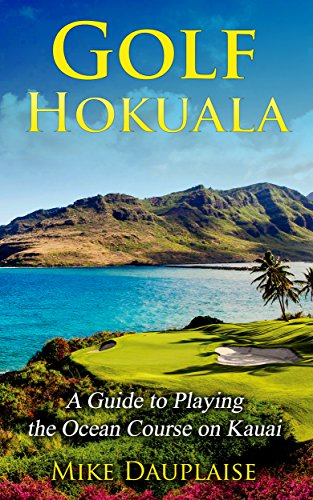 Golf Hokuala: A Guide to Playing the Ocean Course on Kauai (Golf Kauai Book Book 7) (English Edition) por Mike Dauplaise