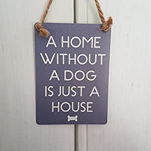 'Mini Metal Sign A Home Without A Dog Is Just A House'