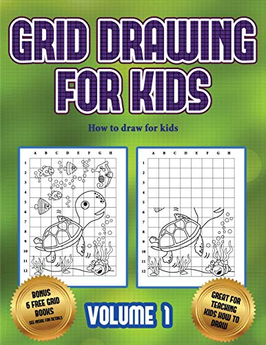 How to draw for kids (Grid drawing for kids - Volume 1): This book teaches kids how to draw using grids