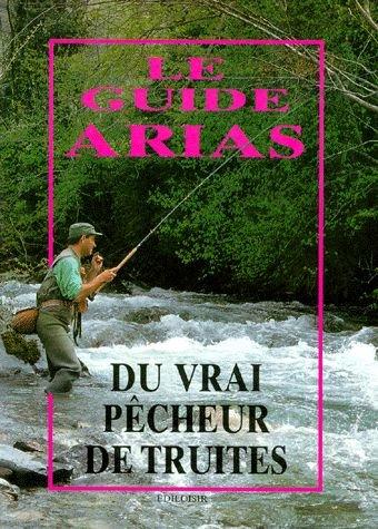 Le Guide Arias du vrai pêcheur de truites par Alphonse Arias