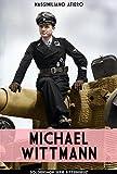 Michael Wittmann: Il super asso tedesco dei panzer (Ritterkreuz Vol. 6)