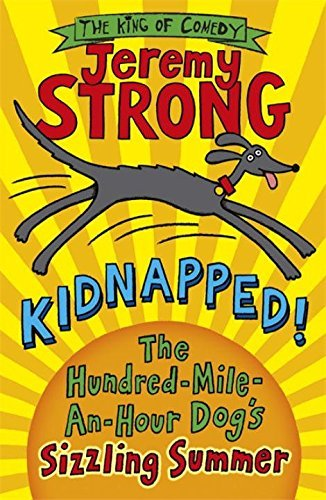 Kidnapped! The Hundred-Mile-an-Hour Dog's Sizzling Summer by Jeremy Strong (2014-06-05)