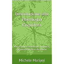Introduzione alla Psicologia Cognitiva: Percezione, attenzione, memoria, apprendimento e decisione