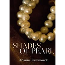 Shades of Pearl (The Pearl Series) (Volume 1) by Arianne Richmonde (2013-08-16)