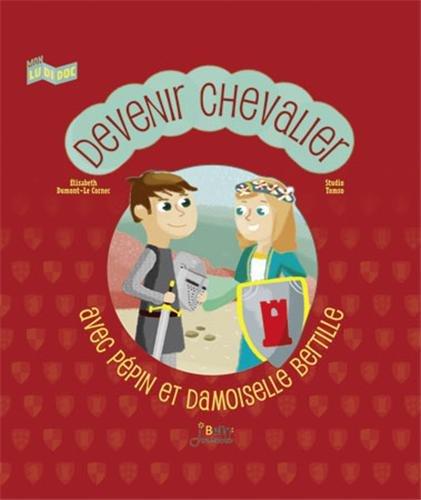 Devenir chevalier - avec Pepin et Damoiselle Bertille