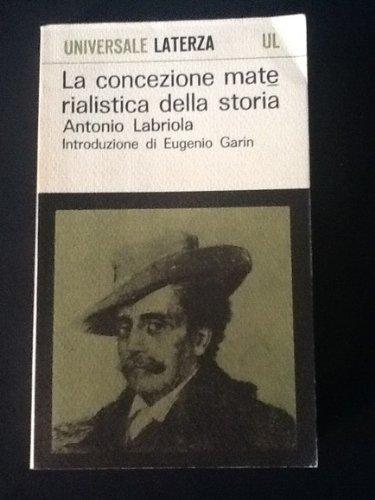 La Concezione Materialistica Della Storia: A Cura e con Un'introduzione di Eugenio Garin