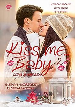 Kiss me... Baby 2: Luna & Andrea (Serie Kiss) di [Andreozzi Vescera, Fabiana Vanessa, Andreozzi, Fabiana, Vescera, Vanessa]