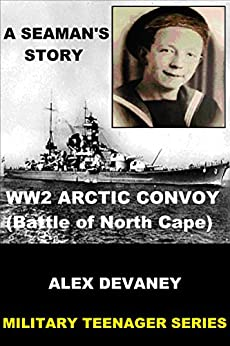 WW2: Arctic Convoy: Battle of North Cape: The sinking of the Scharnhorst.: (WW2: Young Adult & Teen War Stories). ((Military Teenager Series).) by [Devaney, Alex]